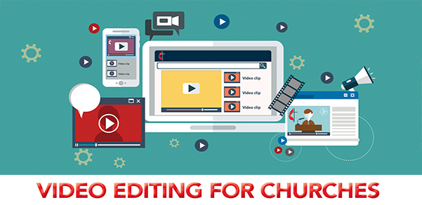 Video Editing for Churches